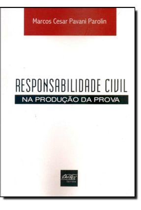 Responsabilidade Civil na Produção da Prova - 2ª Ed. 2013 - Parolin,Marcos César Pavani   Hoshan.org