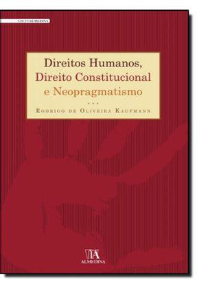 Direitos Humanos, Direito Constitucional e Neopragmatismo - Kaufmann,Rodrigo de Oliveira pdf epub