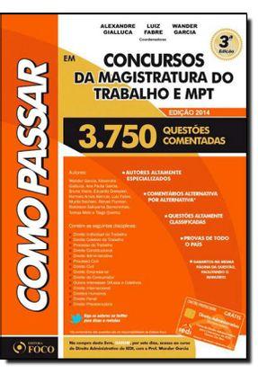Como Passar Em Concursos da Magistratura do Trabalho e Mpt - 3ª Ed. 2014 - Gialucca,Alexandre Fabre,Luiz Garcia,Wander | Hoshan.org