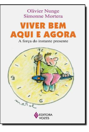 Viver Bem Aqui e Agora - Col. Práticas Para o Bem Viver - Nunge,Olivier Mortera,Simonne pdf epub