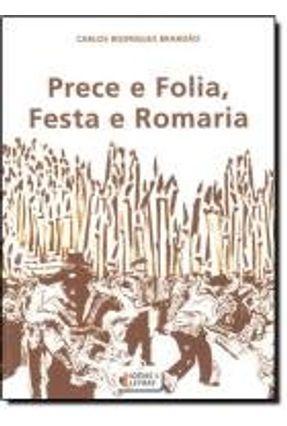 Prece e Folia, Festa e Romaria - Brandão,Carlos Rodrigues | Nisrs.org