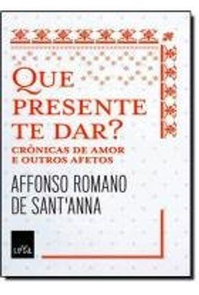 Que Presente Te Dar - Sant'anna,Affonso Romano de pdf epub