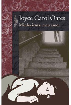 Minha Irmã, Meu Amor - Oates,Joyce Carol | Hoshan.org