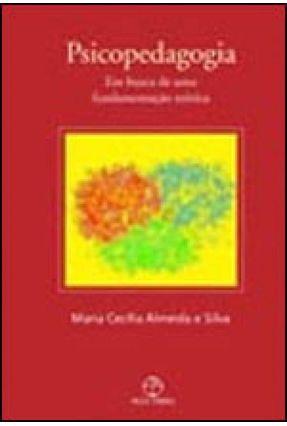 Psicopedagogia - A Busca de uma Fundamentação Teórica - Silva,Maria Cecilia Almeida Silva,Maria Cecilia Almeida | Tagrny.org