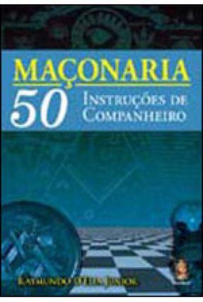 Maçonaria - 50 Instruções de Companheiro - D' Elia Junior,Raymundo D' Elia Junior,Raymundo   Hoshan.org