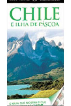 Chile E Ilha De Páscoa - Guia Visual - Kindersley,Dorling Kindersley,Dorling   Hoshan.org