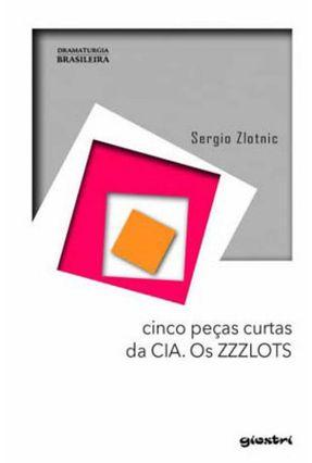 Cinco Peças Curtas da Cia - Os Zzzlots - Zlotnic,Sergio pdf epub