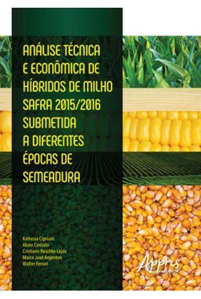 Análise Técnica E Econômica De Híbridos De Milho Safra 2015/2016 Submetida A Diferentes Épocas De Semeadura - Cipriani,Katiussa   Hoshan.org