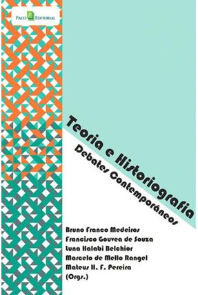 Teoria e Historiografia - Debates Contemporâneos - Bruno Franco Medeiros | Hoshan.org