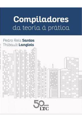 Compiladores Da Teoria À Prática - Santos,Pedro Reis Langlois,Thibault | Hoshan.org