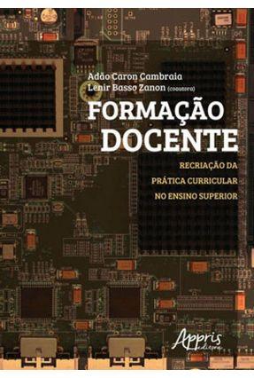 Formação Docente - Recriação da Prática Curricular No Ensino Superior - Adão,Caron Cambraia pdf epub