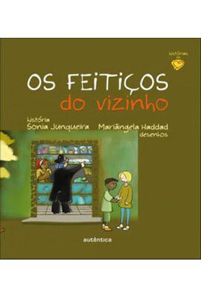 Os Feitiços do Vizinho - Col. Histórias do Coração - Junqueira,Sonia   Nisrs.org