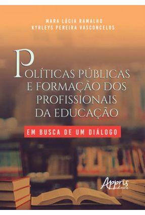 Políticas Públicas E Formação Dos Profissionais Da Educação: Em Busca De Um Diálogo - Ramalho,Mara Lúcia Vasconcelos,Kyrleys Pereira | Hoshan.org