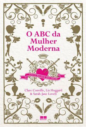 O ABC Da Mulher Moderna - Conville,Clare Hoggard,Liz Lovett,Sarah-Jane | Nisrs.org