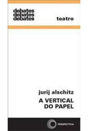 A Vertical do Papel - Col. Debates - Alschitz,Jurij | Tagrny.org