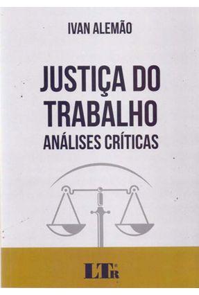Justiça Do Trabalho - Analises Criticas - Alemao,Ivan   Tagrny.org