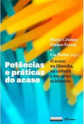 Potências e Práticas do Acaso - o Acaso na Filosofia, na Cultura e nas Artes Ocidentais - Baron,Lia Ferraz,Maria Cristina Franco | Hoshan.org