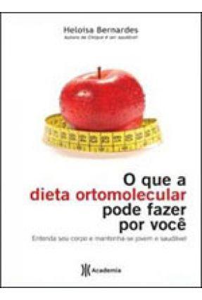 O que a Dieta Ortomolecular Pode Fazer Por Você - Bernardes,Heloisa pdf epub