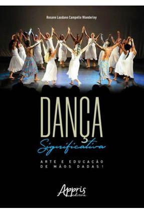 Dança Significativa - Arte e Educação De Mãos Dadas! - Wanderley,Rosane Laudano Campello Wanderley | Hoshan.org