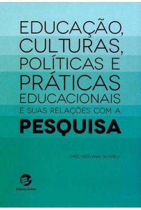 Educação, Culturas, Políticas e Práticas Educacionais e Suas Relações Com A Pesquisa - Scareli  ,Giovana   Tagrny.org