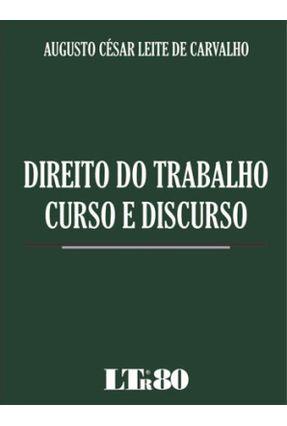 Direito do Trabalho - Curso e Discurso - Carvalho,Augusto César Leite de | Tagrny.org