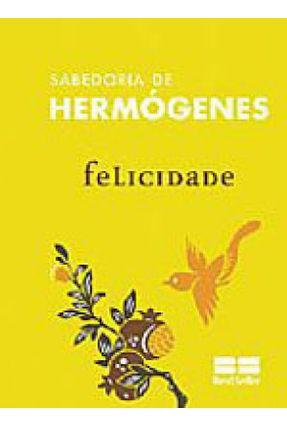 Felicidade - Col. Sabedoria de Hermógenes - Trotta,Fredímio B. | Hoshan.org