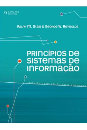 Princípios de Sistemas de Informação - 9ª Ed. - Reynolds,George W. Stair,Ralph M,   Tagrny.org