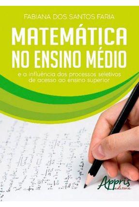 Matemática No Ensino Médio E A Influência Dos Processos Seletivos De Acesso Ao Ensino Superior - Fabiana dos Santos Faria | Tagrny.org