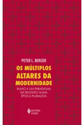 Os Múltiplos Altares da Modernidade - Berger,Peter L.   Tagrny.org