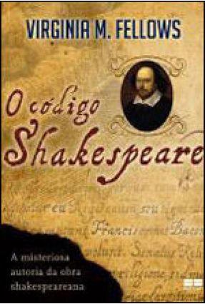 O Código Shakespeare - a Misteriosa Autoria da Obra Shakespereana - M. Fellows,Virginia   Tagrny.org