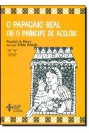 O Papagaio Real ou o Príncipe de Acelóis - Rinaré,Rouxinol do | Tagrny.org