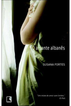 O Amante Albanês - Fortes,Susana   Hoshan.org