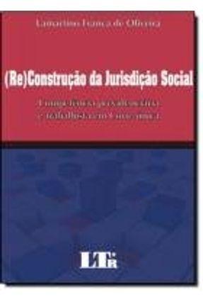 (Re)Construção da Jurisdição Social - Competência Previdenciária e Trabalhista Em Corte Única - Oliveira,Lamartino França de   Hoshan.org
