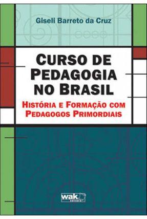 Curso de Pedagogia No Brasil - História e Formação Com Pedagogia Primordiais - Bareto Da Cruz,Giseli   Tagrny.org