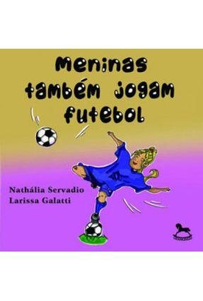 Meninas Também Jogam Futebol - Servadio,Nathálias Galatti,Larissa   Nisrs.org