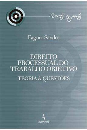 Edição antiga - Direito Processual do Trabalho Objetivo - Sandes,Fagner | Tagrny.org