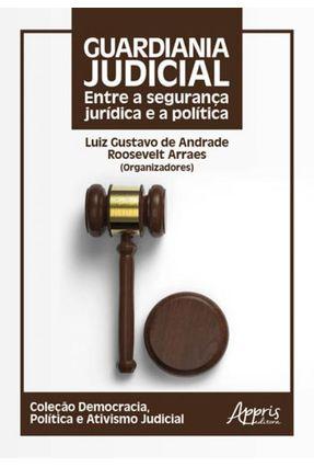 Guardiania Judicial: Entre A Segurança Jurídica E A Política - Roosevelt Arraes Luiz Gustavo de Andrade | Hoshan.org