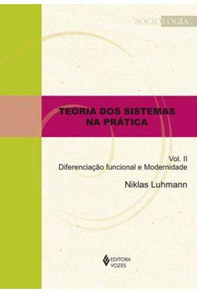 Teoria Dos Sistemas Na Prática Vol. II - Diferenciação Funcional E Modernidade - Luhmann,Niklas | Hoshan.org