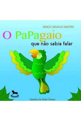 o Papagaio Que Não Sabia Falar - Bianca Carvalho Martins | Hoshan.org