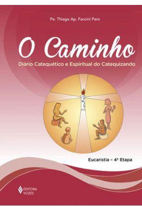 O Caminho - Diário Catequético e Espiritual do Catequizando - 4ª Etapa - Catequizando - Paro,Thiago Ap. Faccini | Hoshan.org