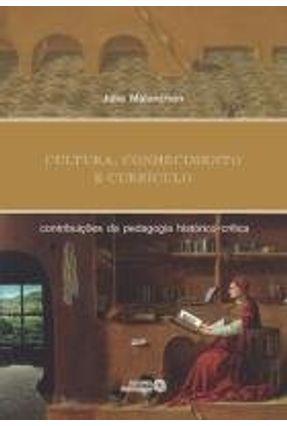 Cultura, Conhecimento e Currículo - Contribuições da Pedagogia Histórico-Crítica - Malanchen,Julia pdf epub