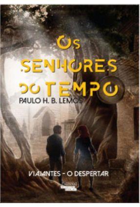 Os Senhores do Tempo - Viajantes - o Despertar - Vol. 1 - Lemos,Paulo H. B. | Tagrny.org
