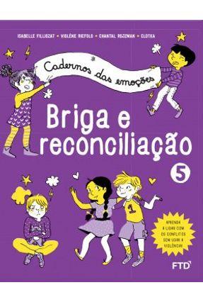 Cadernos Das Emoções Briga e Reconciliação - Filliozat,Isabelle Riefolo,Violène Rojzman,Chantal   Tagrny.org