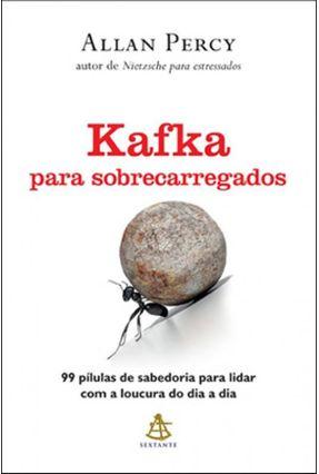 Kafka Para Sobrecarregados - 99 Pílulas de Sabedoria Para Lidar Com a Loucura do Dia a Dia - Percy,Allan | Hoshan.org