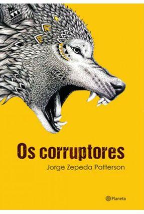 Os Corruptores - Patterson,Jorge Zepeda | Hoshan.org