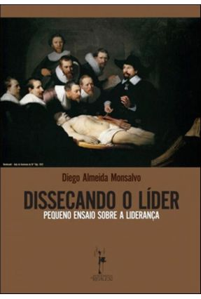 Dissecando O Líder - Pequeno Ensaio Sobre A Liderança - Monsalvo,Diego Almeida | Hoshan.org