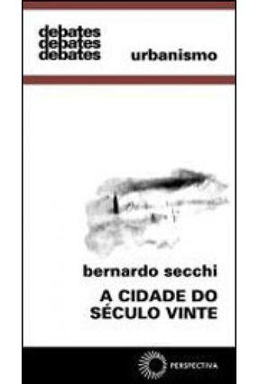 A Cidade do Século Vinte - Urbanismo - Col. Debates - Secchi,Bernardo | Hoshan.org