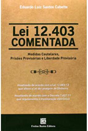 Lei 12.403 Comentada - Medidas Cautelares, Prisões Provisórias e Liberdade Provisória - Cabette,Eduardo Luiz Santos pdf epub