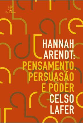 Hannah Arendt: Pensamento, Persuasão E Poder - Lafer,Celso | Tagrny.org