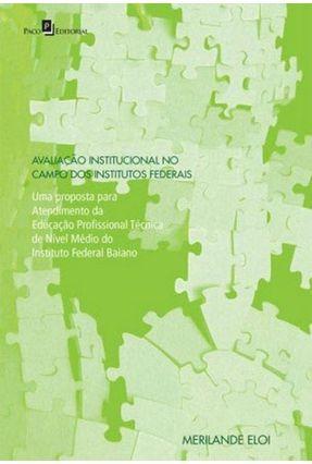 Avaliação Institucional No Campo Dos Institutos Federais - Eloi,Merilande De Oliveira Soares pdf epub